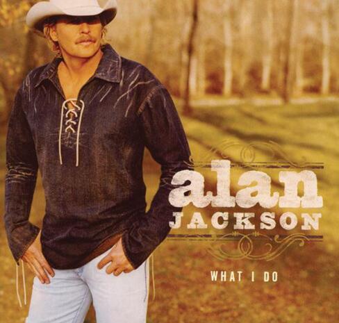 乡村音乐:Alan.Jackson.[What I Do] 无损APE